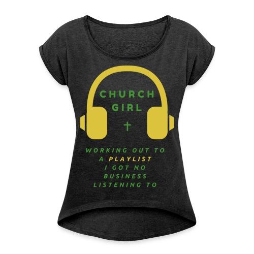 Church Girl PlayList - Women's Roll Cuff T-Shirt