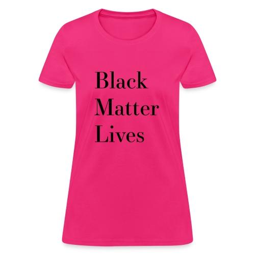 Black Matter Lives - Women's T-Shirt