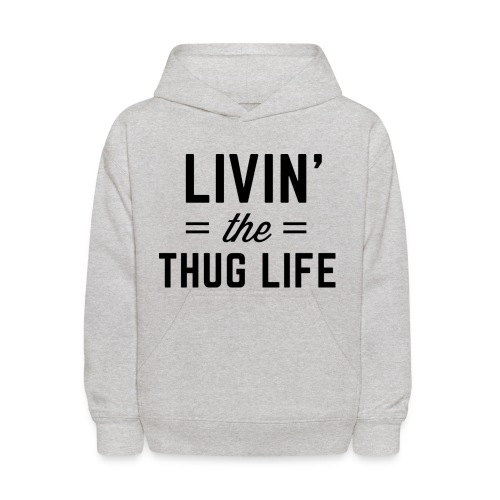 Livin' the Thug Life Hoodie kids - Kids' Hoodie
