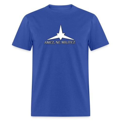 Amez, ne militez (Masculine) - Men's T-Shirt