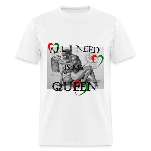 ALL I NEED IS MY QUEEN T-SHIRT FOR MEN - Men's T-Shirt