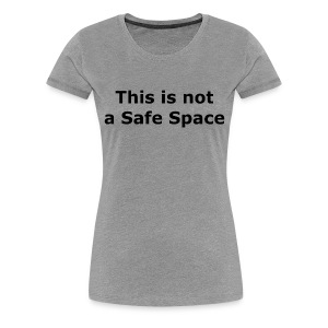 This is not a Safe Space T-Shirts - Women's Premium T-Shirt