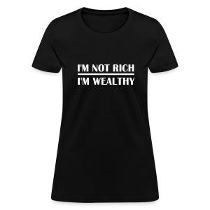 IM NOT RICH, IM WEALTHY (MOTIVATIONAL) - Women's T-Shirt