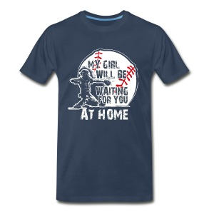 My Girl Will Be Waiting For You AT HOME - Men's Premium T-Shirt