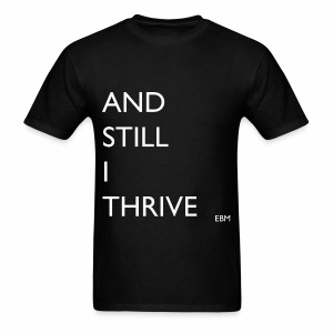 Empowered Black Male Tee: Empowering, Inspiring, and Positive T-shirt for Black Men. And Still I Thrive! - Men's T-Shirt