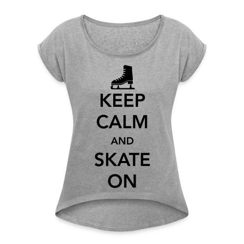 Keep Calm And Skate On T-Shirt - Women's Roll Cuff T-Shirt
