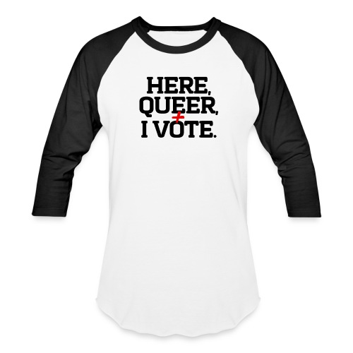 """Here, Queer and I Vote"""" Two-Toned Shirt - Baseball T-Shirt"""
