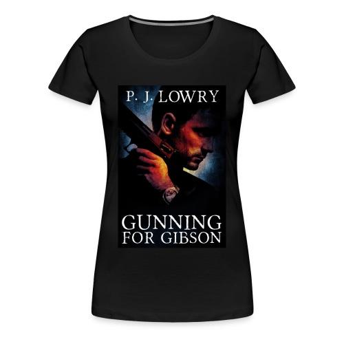 Gunning For Gibson Women's Shirt  - Women's Premium T-Shirt