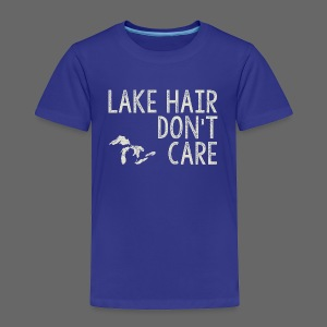 Lake Hair Don't Care - Toddler Premium T-Shirt