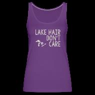 Tanks ~ Women's Premium Tank Top ~ Lake Hair Don't Care