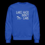 Long Sleeve Shirts ~ Crewneck Sweatshirt ~ Lake Hair Don't Care