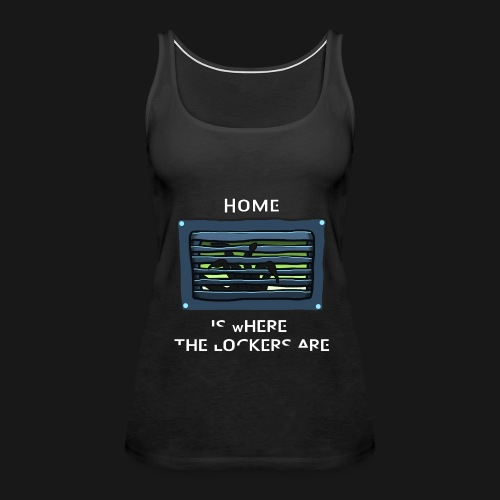 Women's Home is Where the Lockers Are - Women's Premium Tank Top