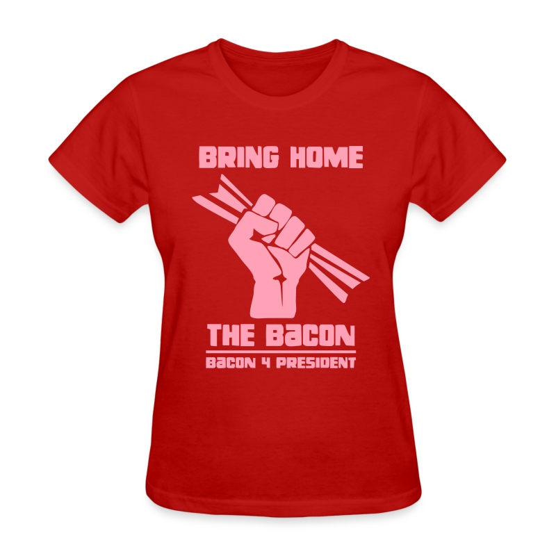 Bring Home The Bacon Solidarity Ladies Tee - Women's T-Shirt