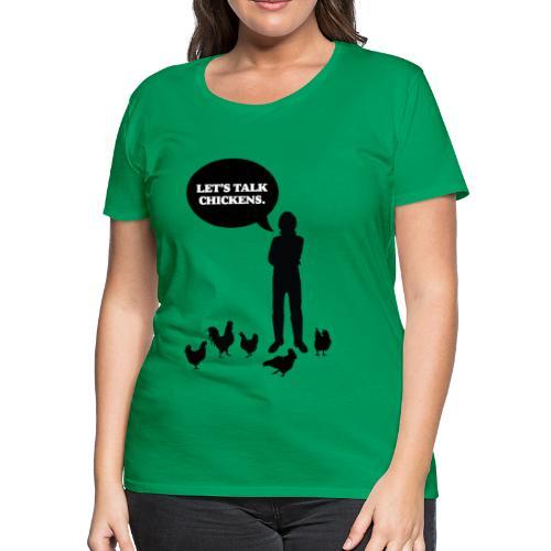 Let's talk chickens - Women's Premium T-Shirt