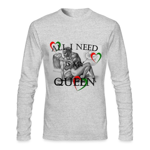ALL I NEED IS MY QUEEN LONGSLEEVE FOR MEN - Men's Long Sleeve T-Shirt by Next Level