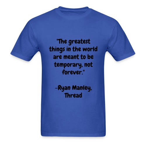 The greatest things QUOTE Shirt - Men's T-Shirt