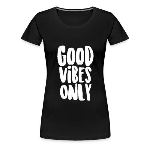 Good Vibes Only - Women's Premium T-Shirt
