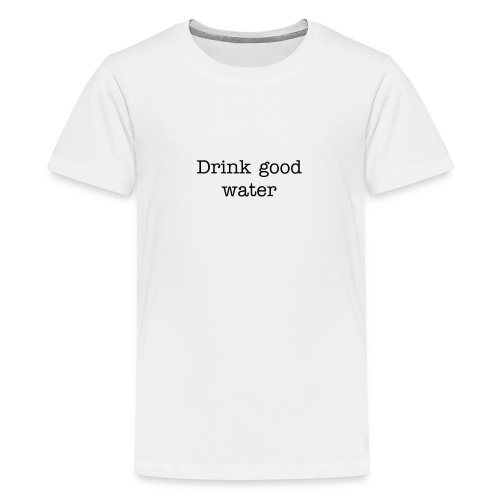 Drink good water - Kids' Premium T-Shirt