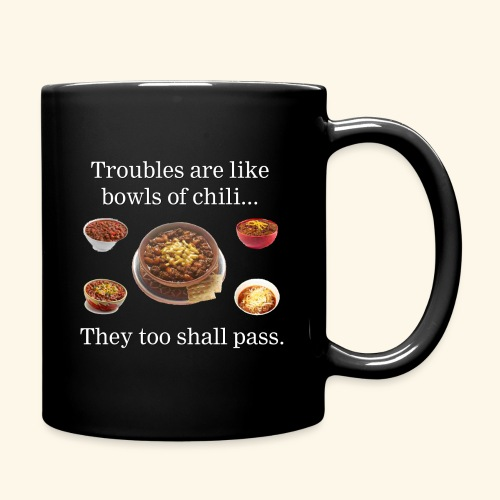 Troubles are like bowls of chili.... - Full Color Mug