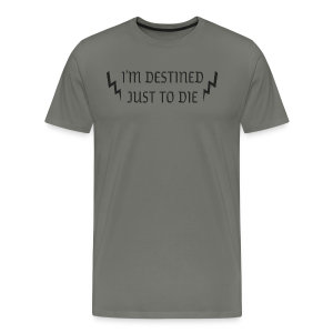 Destined Just To Die - Men's Premium T-Shirt