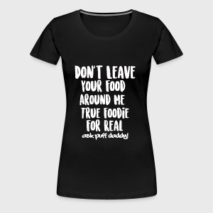 Foodie For Real - Women's Premium T-Shirt