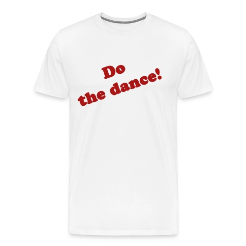 Do the dance!  Shirt - Men's Premium T-Shirt