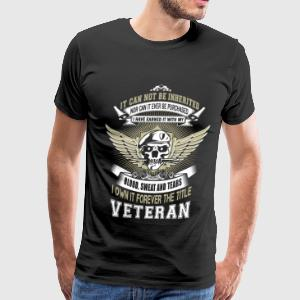 Veteran - Earned it with my blood, sweat and tears - Men's Premium T-Shirt