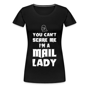 Mail lady - Can't scare me I'm a mail lady - Women's Premium T-Shirt