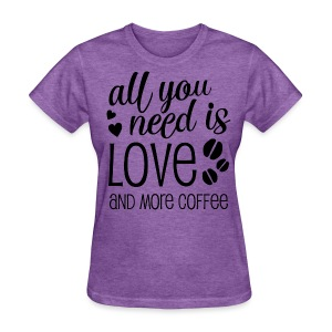 All You Need Is Love and Coffee - Women's T-Shirt
