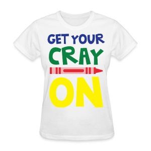 Get Your Cray On short sleeves - Women's T-Shirt