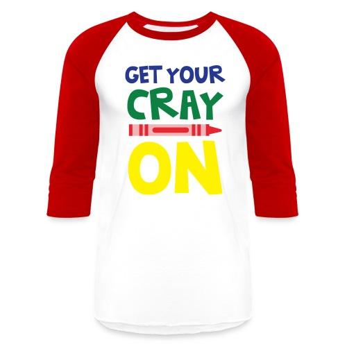 Get Your Cray On Baseball Sleeves - Baseball T-Shirt