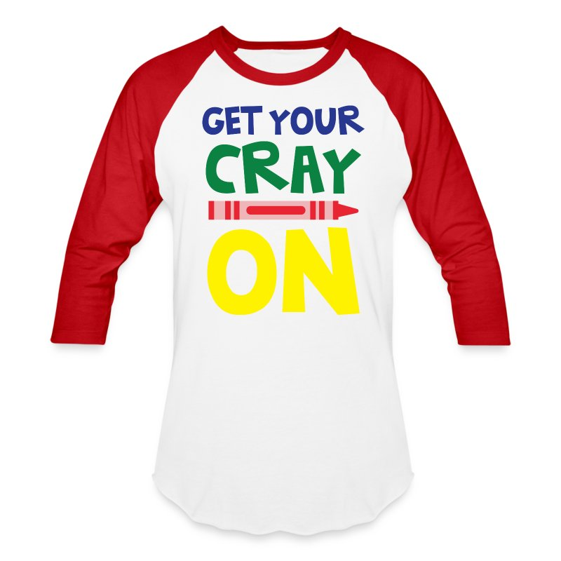 Get Your Cray On Baseball Sleeves - Baseball T-Shirt