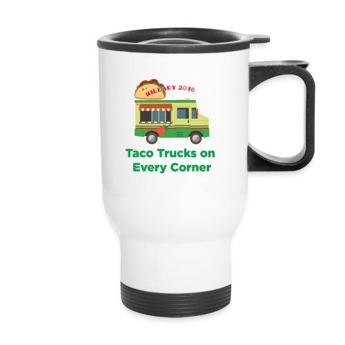 Taco Trucks on Every Corner - Hillary 2016 Mugs & Drinkware - Travel Mug