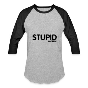 Stupid world shirt - Baseball T-Shirt