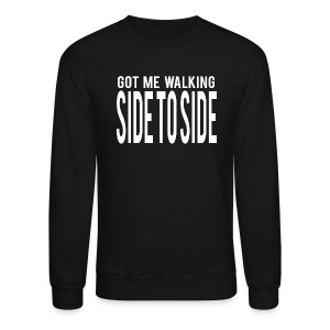 Got Me Walking Side To Side Crewneck - Crewneck Sweatshirt