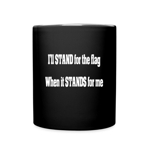 Stand for the Flag when it stands for me - Full Color Mug