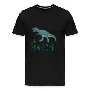 Stay Rawrsome Tee - Men's Premium T-Shirt