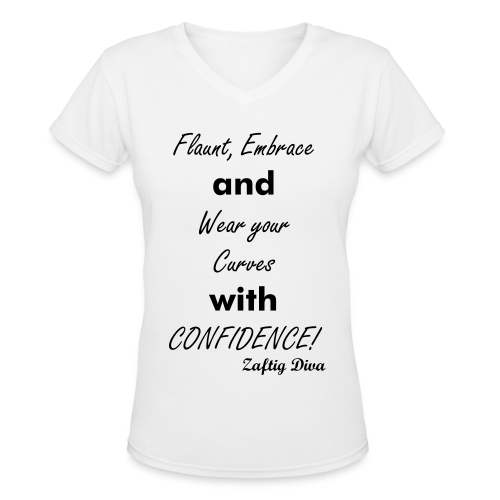 Flaunt, Embrace and Wear your curves with CONFIDENCE! - Women's V-Neck T-Shirt