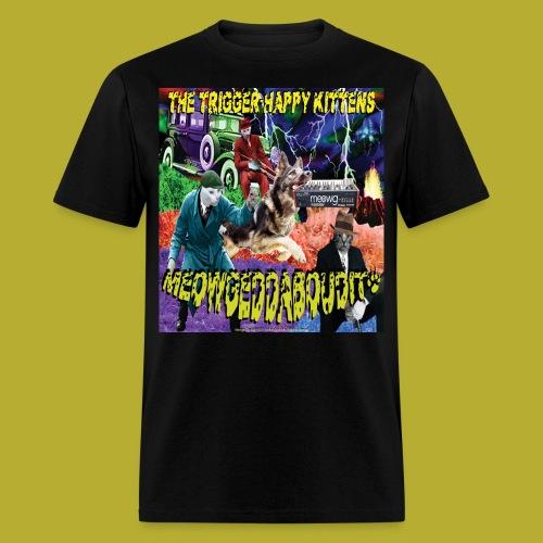 THK -MEOWGEDDABOUDIT! Men's  T-Shirt - FRONT - Men's T-Shirt