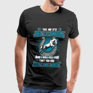 Horse - It's not just a horse awesome t-shirt - Men's Premium T-Shirt