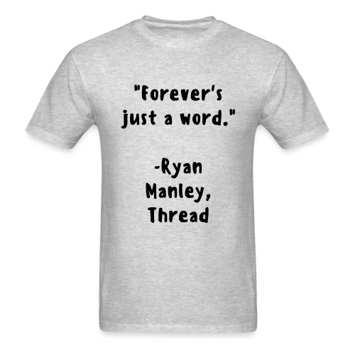 Forever's just a word SHIRT - Men's T-Shirt