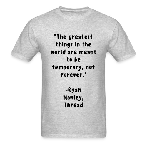The greatest things in life. SHIRT - Men's T-Shirt