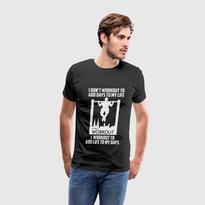 Street workout - I workout to add life to my days - Men's Premium T-Shirt