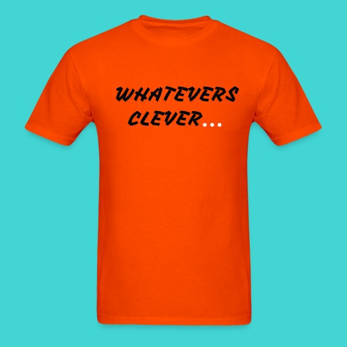 WHATEVERS CLEVER - Men's T-Shirt