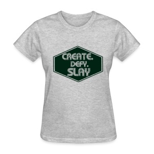 Create Defy Slay: Ladies - Women's T-Shirt
