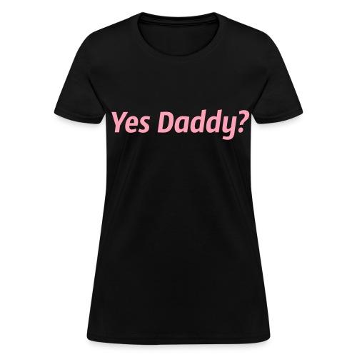 Yes Daddy Tee - Women's T-Shirt
