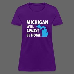 Michigan Will Always Be Home - Women's T-Shirt
