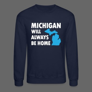 Michigan Will Always Be Home - Crewneck Sweatshirt