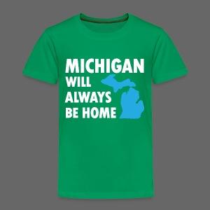 Michigan Will Always Be Home - Toddler Premium T-Shirt