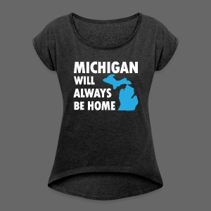 Michigan Will Always Be Home - Women's Roll Cuff T-Shirt